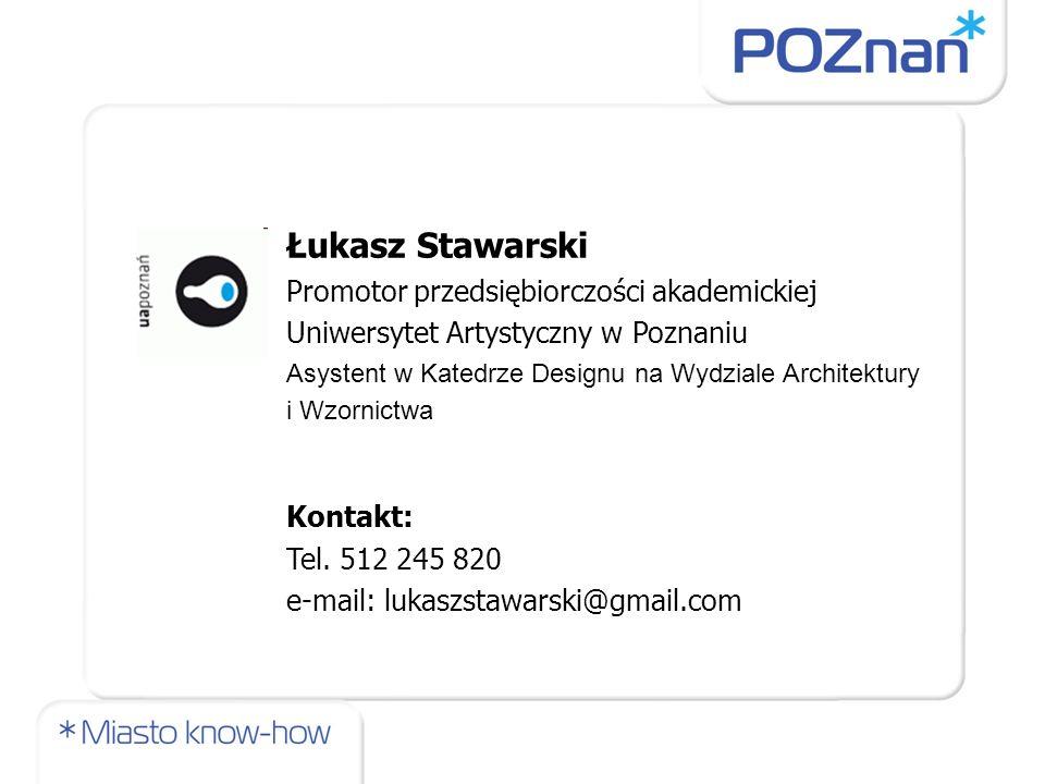 Łukasz Stawarski Promotor przedsiębiorczości akademickiej Uniwersytet Artystyczny w Poznaniu Asystent w Katedrze Designu na Wydziale Architektury i Wz