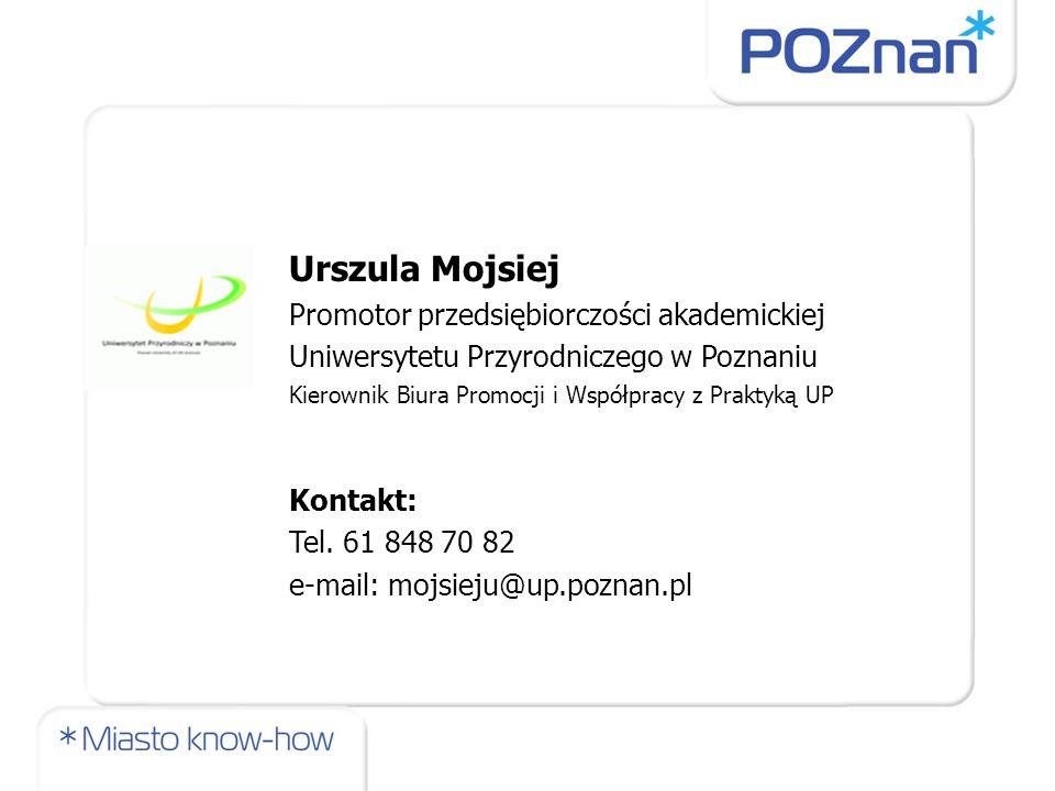 Urszula Mojsiej Promotor przedsiębiorczości akademickiej Uniwersytetu Przyrodniczego w Poznaniu Kierownik Biura Promocji i Współpracy z Praktyką UP Ko