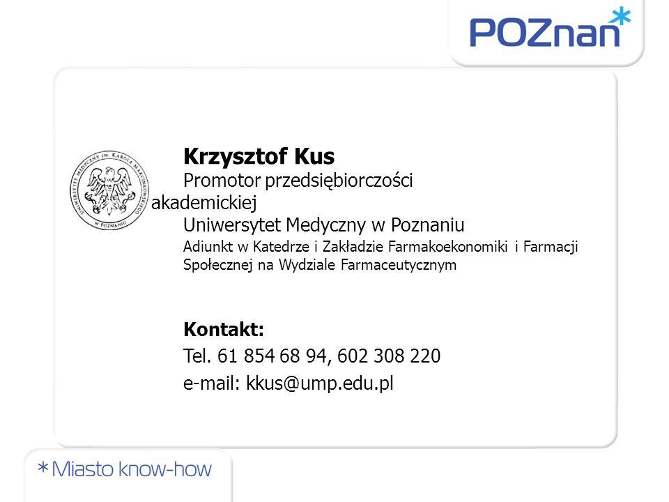 Krzysztof Kus Promotor przedsiębiorczości akademickiej Uniwersytet Medyczny w Poznaniu Adiunkt w Katedrze i Zakładzie Farmakoekonomiki i Farmacji Społ