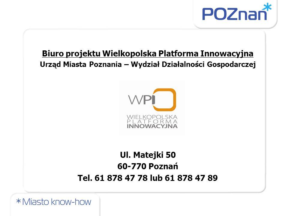 Biuro projektu Wielkopolska Platforma Innowacyjna Urząd Miasta Poznania – Wydział Działalności Gospodarczej Ul. Matejki 50 60-770 Poznań Tel. 61 878 4