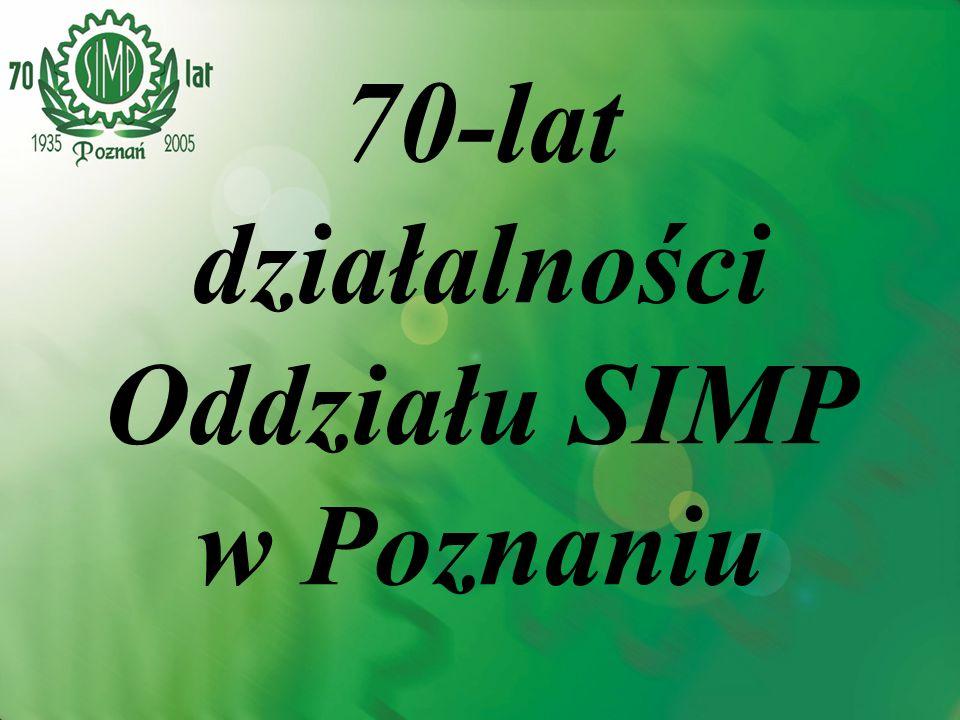 70-lat działalności SIMP Poznań Dorobek Oddziału SIMP Poznań Lata 70 – połowa wszystkich konferencji odbywających się w SIMP, ponad 5000 odczytów, ponad 70 konferencji i narad, około 400 kursów, ponad 200 konkursów, około 300 wystaw, szereg upowszechnionych osiągnięć technicznych.