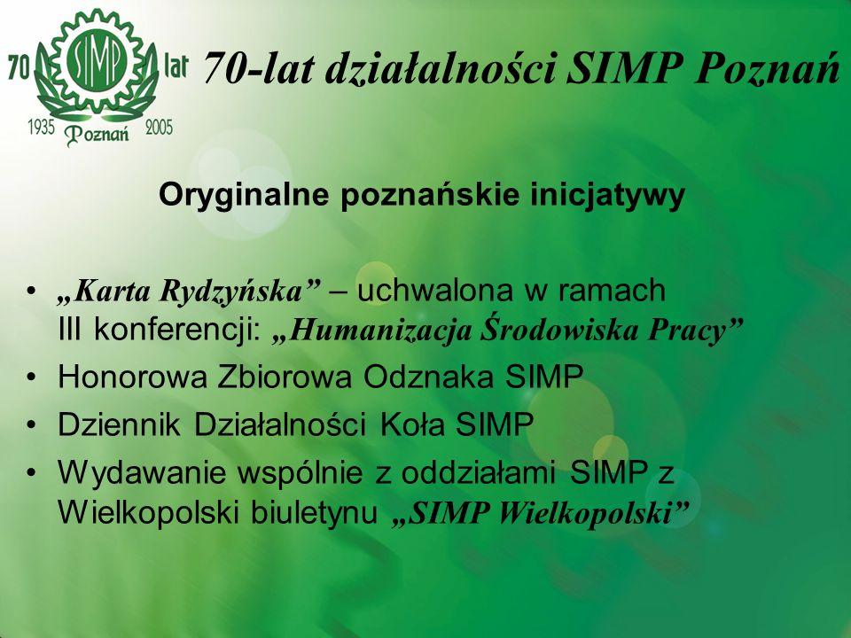 70-lat działalności SIMP Poznań Oryginalne poznańskie inicjatywy Karta Rydzyńska – uchwalona w ramach III konferencji: Humanizacja Środowiska Pracy Ho
