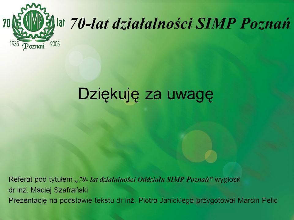 70-lat działalności SIMP Poznań Dziękuję za uwagę Referat pod tytułem 70- lat działalności Oddziału SIMP Poznań wygłosił dr inż. Maciej Szafrański Pre