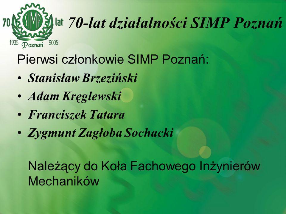 Pierwsi członkowie SIMP Poznań: Stanisław Brzeziński Adam Kręglewski Franciszek Tatara Zygmunt Zagłoba Sochacki Należący do Koła Fachowego Inżynierów