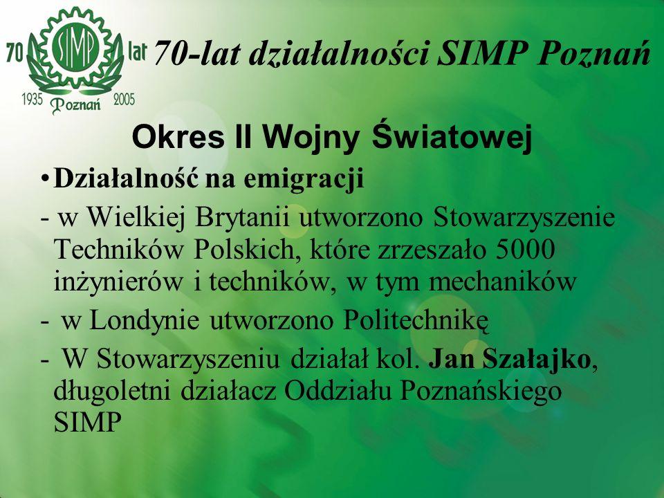 Okres II Wojny Światowej Działalność na emigracji - w Wielkiej Brytanii utworzono Stowarzyszenie Techników Polskich, które zrzeszało 5000 inżynierów i