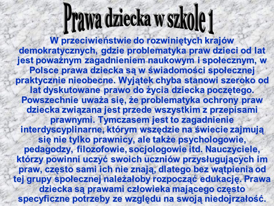 W przeciwieństwie do rozwiniętych krajów demokratycznych, gdzie problematyka praw dzieci od lat jest poważnym zagadnieniem naukowym i społecznym, w Polsce prawa dziecka są w świadomości społecznej praktycznie nieobecne.