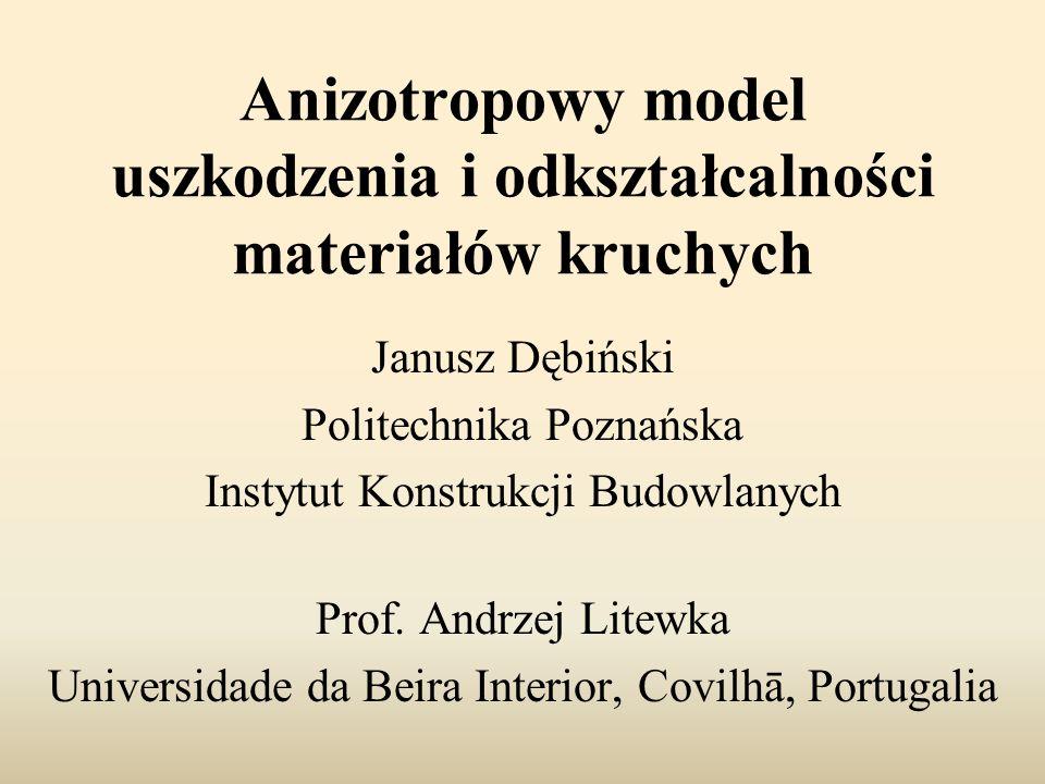 Anizotropowy model uszkodzenia i odkształcalności materiałów kruchych Prof. Andrzej Litewka Universidade da Beira Interior, Covilhā, Portugalia Janusz