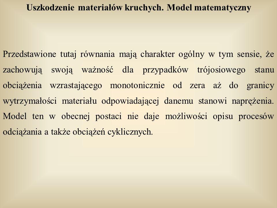 Uszkodzenie materiałów kruchych. Model matematyczny Przedstawione tutaj równania mają charakter ogólny w tym sensie, że zachowują swoją ważność dla pr
