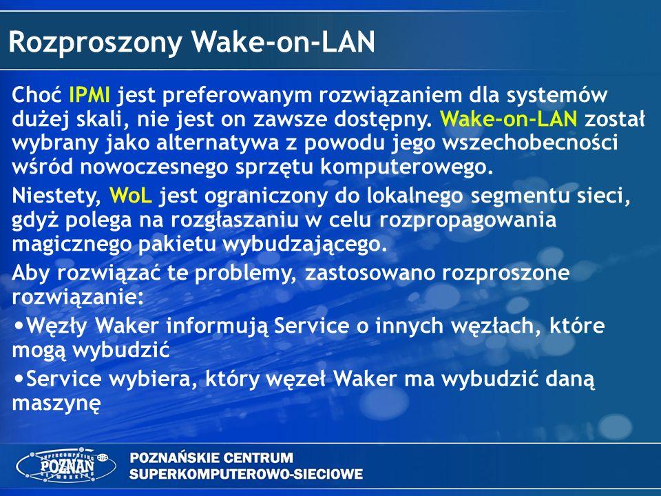 Rozproszony Wake-on-LAN Choć IPMI jest preferowanym rozwiązaniem dla systemów dużej skali, nie jest on zawsze dostępny. Wake-on-LAN został wybrany jak