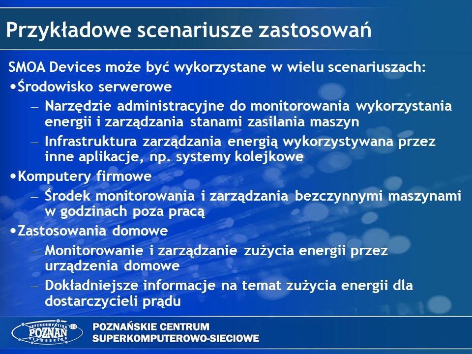Przykładowe scenariusze zastosowań SMOA Devices może być wykorzystane w wielu scenariuszach: Środowisko serwerowe – Narzędzie administracyjne do monit