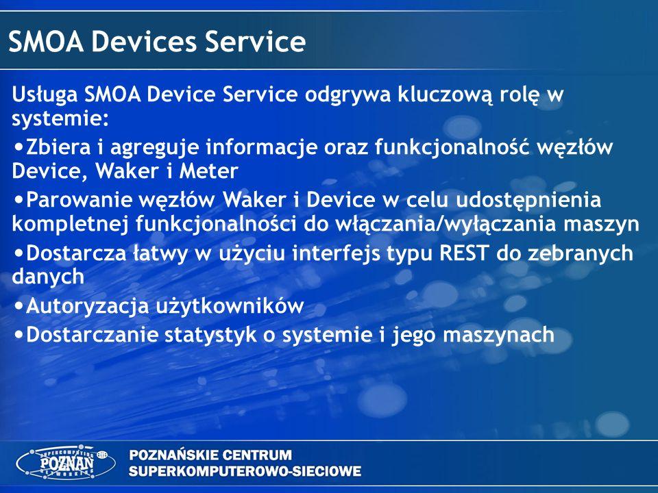 SMOA Devices Service Usługa SMOA Device Service odgrywa kluczową rolę w systemie: Zbiera i agreguje informacje oraz funkcjonalność węzłów Device, Wake