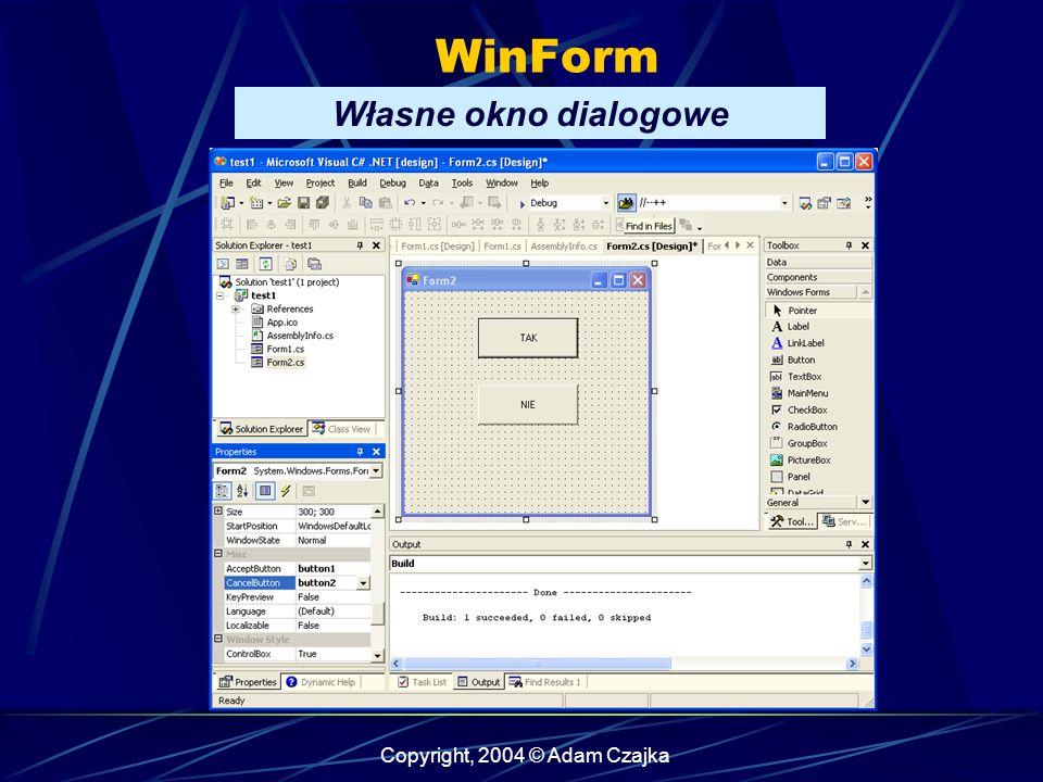Copyright, 2004 © Adam Czajka WinForm Własne okno dialogowe
