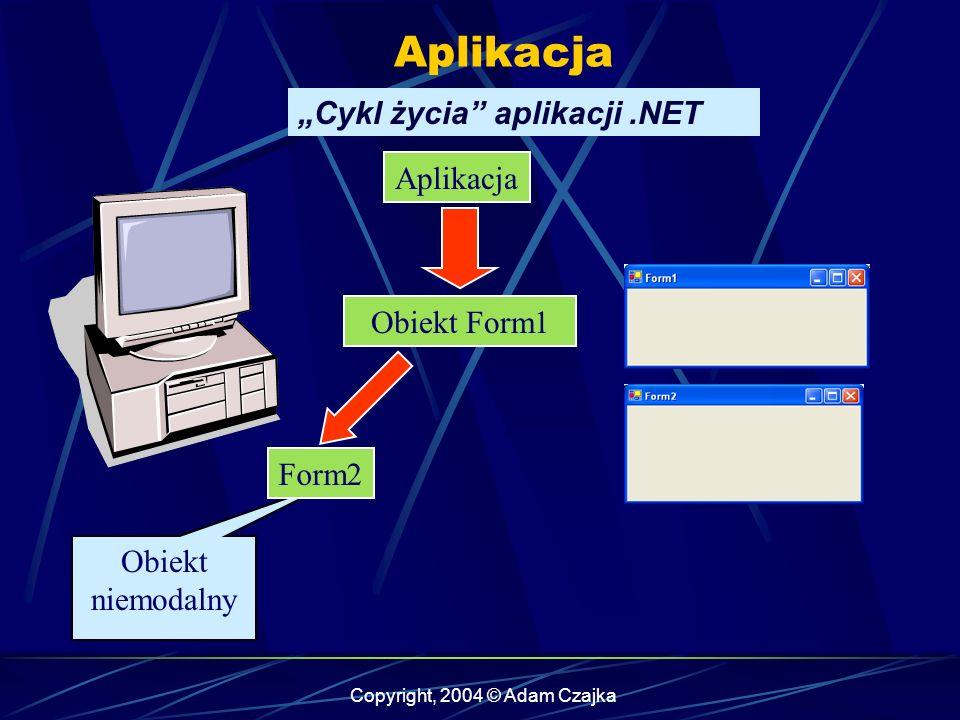 Copyright, 2004 © Adam Czajka WinForm Własne okno dialogowe private void button1_Click(object sender, System.EventArgs e) { Form2 dlg = new Form2(); if (dlg.ShowDialog(this) == DialogResult.Yes) { MessageBox.Show( TAK ); } else { MessageBox.Show( NIE ); } }