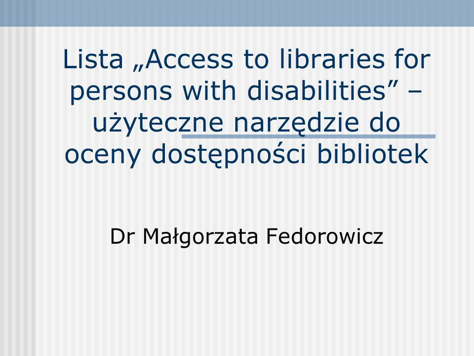 Dostęp do materiałów i usług oddział dla osób z niepełnosprawnościami cd.: wyposażony w magnetofon kasetowy, odtwarzacz CD, szkła powiększające, powiększalnik telewizyjny, komputer przystosowany do potrzeb niepełnosprawnych czytelników