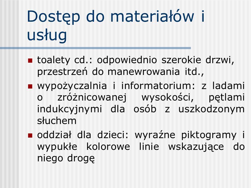 Dostęp do materiałów i usług toalety cd.: odpowiednio szerokie drzwi, przestrzeń do manewrowania itd., wypożyczalnia i informatorium: z ladami o zróżn