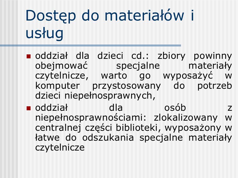 Dostęp do materiałów i usług oddział dla dzieci cd.: zbiory powinny obejmować specjalne materiały czytelnicze, warto go wyposażyć w komputer przystoso