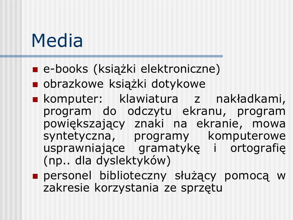 Media e-books (książki elektroniczne) obrazkowe książki dotykowe komputer: klawiatura z nakładkami, program do odczytu ekranu, program powiększający z