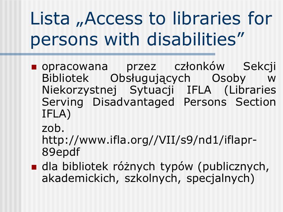 Lista Access to libraries for persons with disabilities służy do: - oceny istniejącego poziomu dostępności do budynków, usług, materiałów i programów - polepszenia dostępności, jeśli jest to konieczne