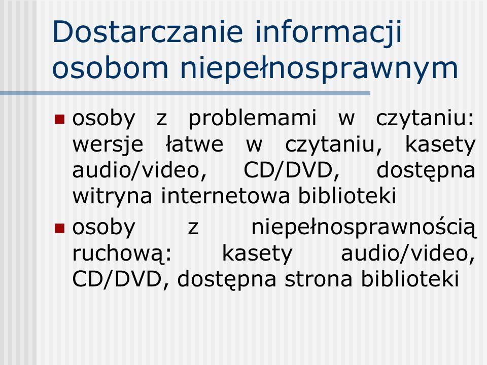 Dostarczanie informacji osobom niepełnosprawnym osoby z problemami w czytaniu: wersje łatwe w czytaniu, kasety audio/video, CD/DVD, dostępna witryna i