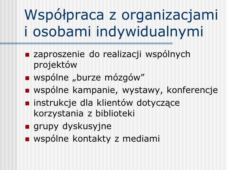 Współpraca z organizacjami i osobami indywidualnymi zaproszenie do realizacji wspólnych projektów wspólne burze mózgów wspólne kampanie, wystawy, konf