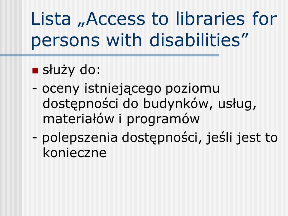 Lista Access to libraries for persons with disabilities służy do: - oceny istniejącego poziomu dostępności do budynków, usług, materiałów i programów
