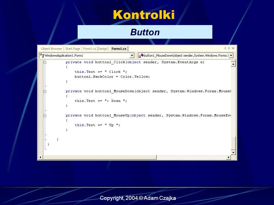 Copyright, 2004 © Adam Czajka Kontrolki Button