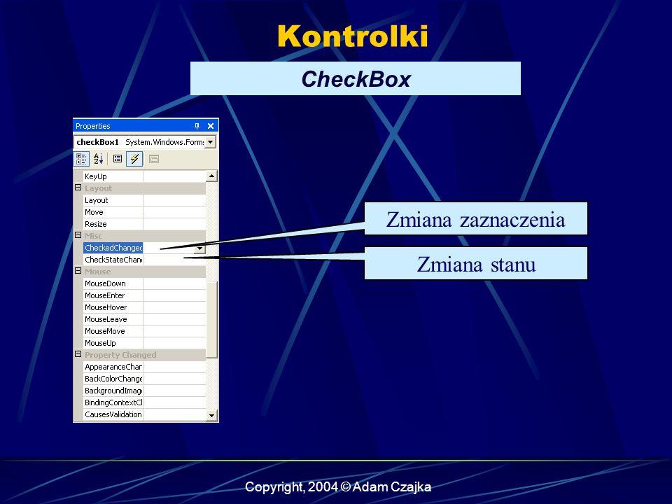 Copyright, 2004 © Adam Czajka Kontrolki CheckBox Zmiana zaznaczenia Zmiana stanu