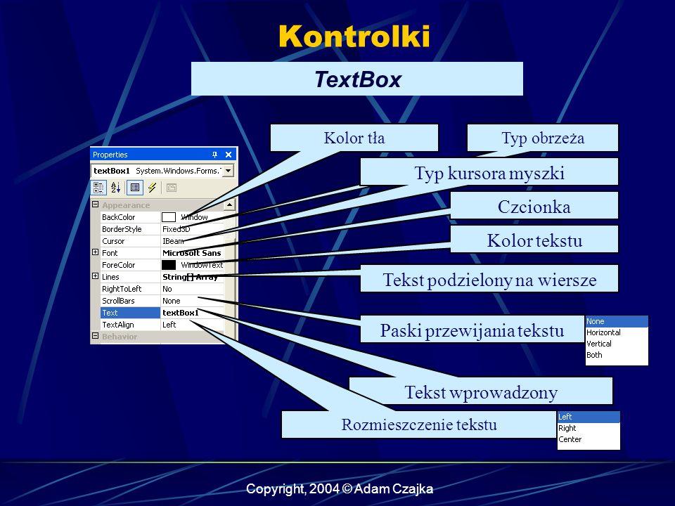 Copyright, 2004 © Adam Czajka Kontrolki Kolor tłaTyp obrzeża Typ kursora myszki Czcionka Kolor tekstu Tekst podzielony na wiersze Tekst wprowadzony Ro