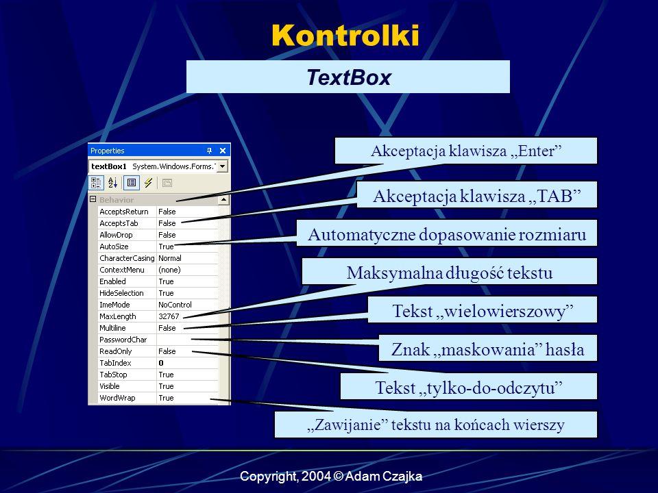 Copyright, 2004 © Adam Czajka Kontrolki Akceptacja klawisza Enter Akceptacja klawisza TAB Automatyczne dopasowanie rozmiaru Maksymalna długość tekstu