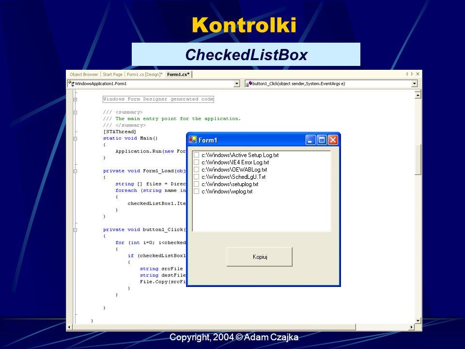 Copyright, 2004 © Adam Czajka Kontrolki CheckedListBox