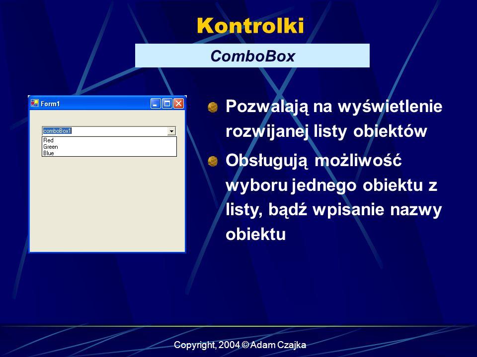 Copyright, 2004 © Adam Czajka Kontrolki ComboBox Pozwalają na wyświetlenie rozwijanej listy obiektów Obsługują możliwość wyboru jednego obiektu z list