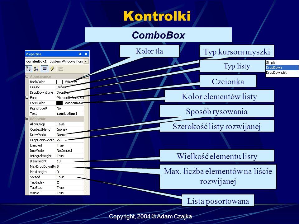 Copyright, 2004 © Adam Czajka Kontrolki ComboBox Kolor tła Typ kursora myszki Czcionka Kolor elementów listy Szerokość listy rozwijanej Wielkość eleme