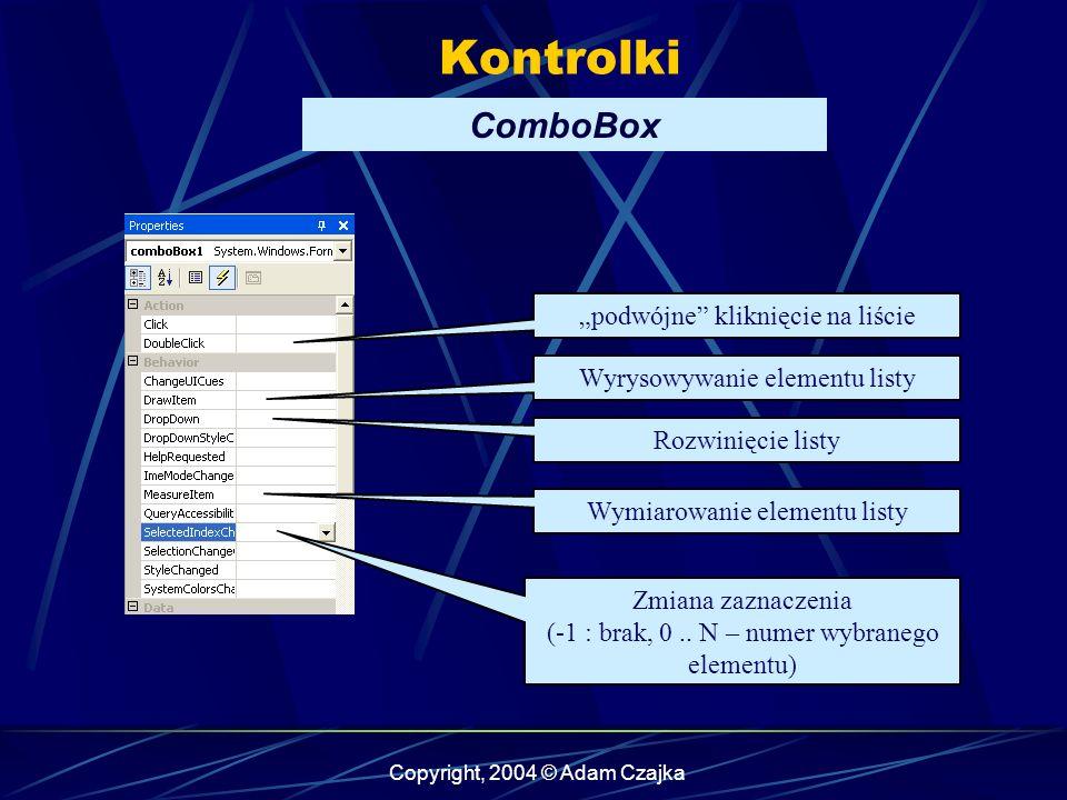 Copyright, 2004 © Adam Czajka Kontrolki ComboBox podwójne kliknięcie na liście Rozwinięcie listy Wyrysowywanie elementu listy Zmiana zaznaczenia (-1 :