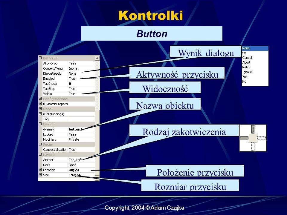Copyright, 2004 © Adam Czajka Kontrolki Button Aktywność przycisku Widoczność przycisku Nazwa obiektu Położenie przycisku Rozmiar przycisku Rodzaj zak