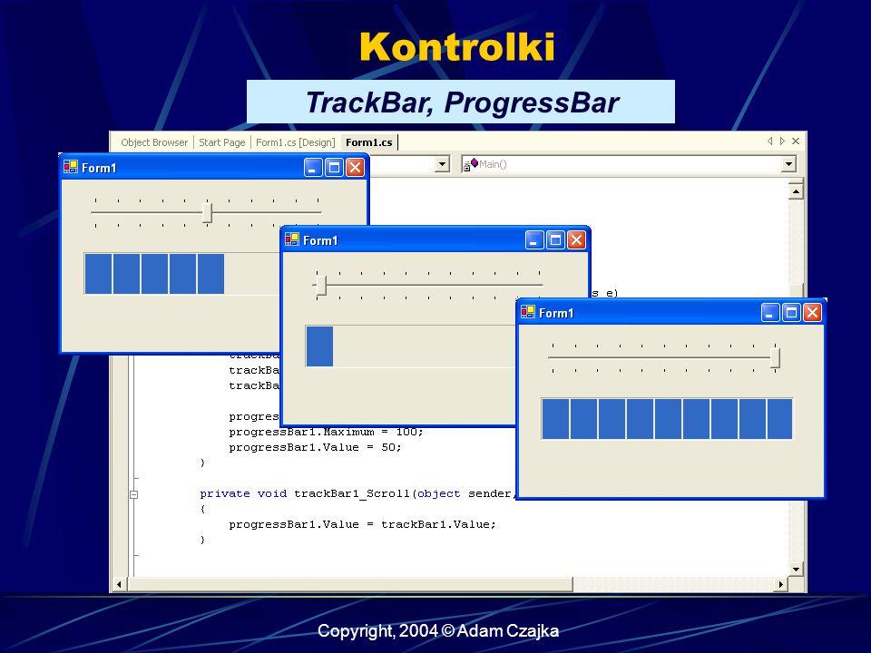 Copyright, 2004 © Adam Czajka Kontrolki TrackBar, ProgressBar