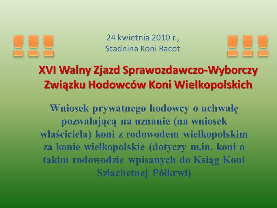 XVI Walny Zjazd Sprawozdawczo-Wyborczy Związku Hodowców Koni Wielkopolskich 24 kwietnia 2010 r., Stadnina Koni Racot Wniosek prywatnego hodowcy o uchw