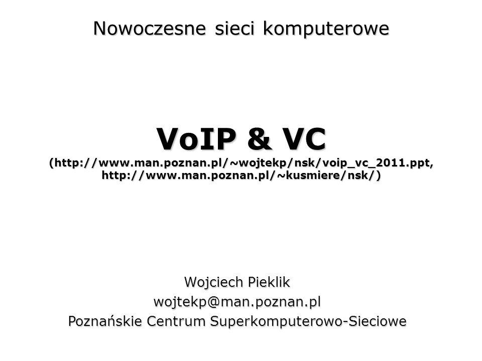 VoIP & VC (http://www.man.poznan.pl/~wojtekp/nsk/voip_vc_2011.ppt, http://www.man.poznan.pl/~kusmiere/nsk/) Wojciech Pieklik wojtekp@man.poznan.pl Poz