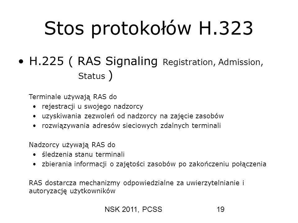 NSK 2011, PCSS19 Stos protokołów H.323 H.225 ( RAS Signaling Registration, Admission, Status ) Terminale używają RAS do rejestracji u swojego nadzorcy