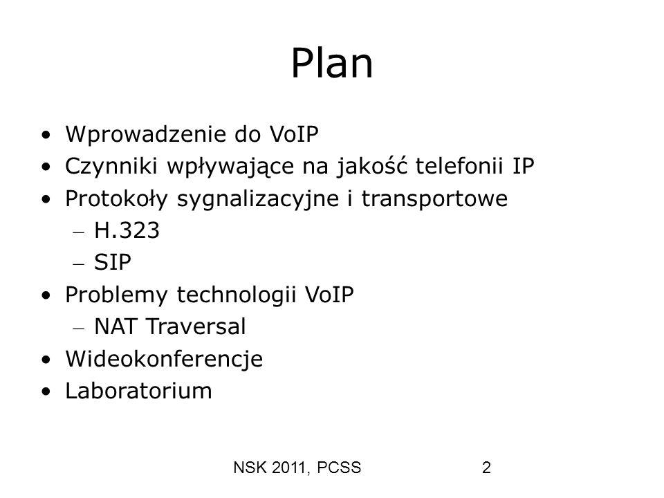 NSK 2011, PCSS2 Plan Wprowadzenie do VoIP Czynniki wpływające na jakość telefonii IP Protokoły sygnalizacyjne i transportowe – H.323 – SIP Problemy te
