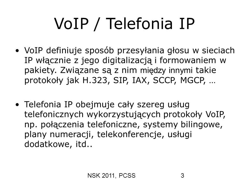 NSK 2011, PCSS3 VoIP / Telefonia IP VoIP definiuje sposób przesyłania głosu w sieciach IP włącznie z jego digitalizacją i formowaniem w pakiety. Związ