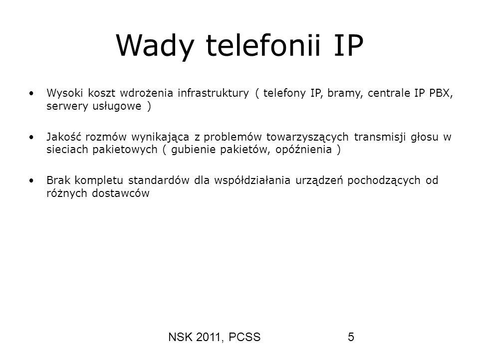 NSK 2011, PCSS5 Wady telefonii IP Wysoki koszt wdrożenia infrastruktury ( telefony IP, bramy, centrale IP PBX, serwery usługowe ) Jakość rozmów wynika