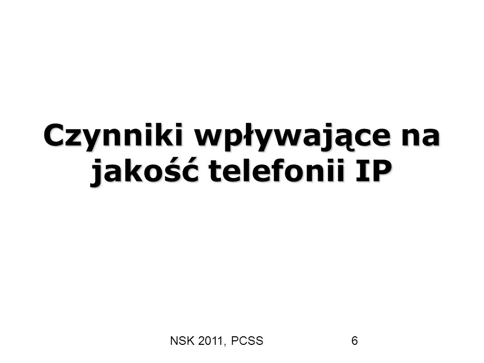 NSK 2011, PCSS6 Czynniki wpływające na jakość telefonii IP