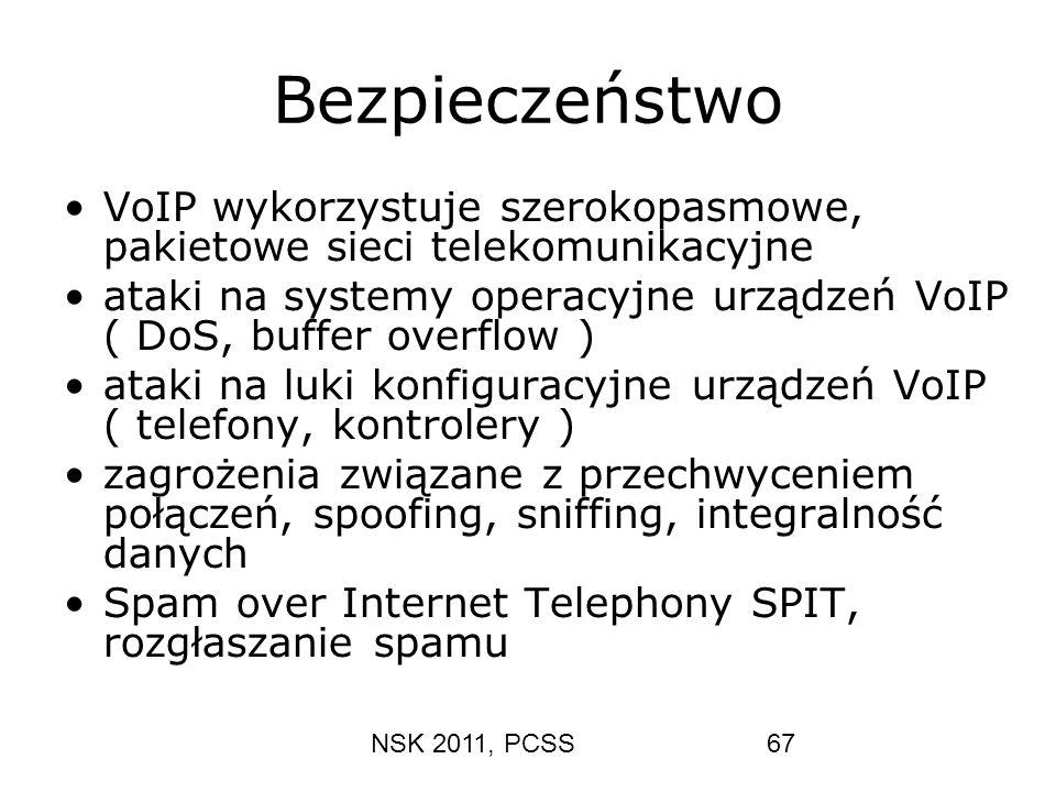 NSK 2011, PCSS67 Bezpieczeństwo VoIP wykorzystuje szerokopasmowe, pakietowe sieci telekomunikacyjne ataki na systemy operacyjne urządzeń VoIP ( DoS, b