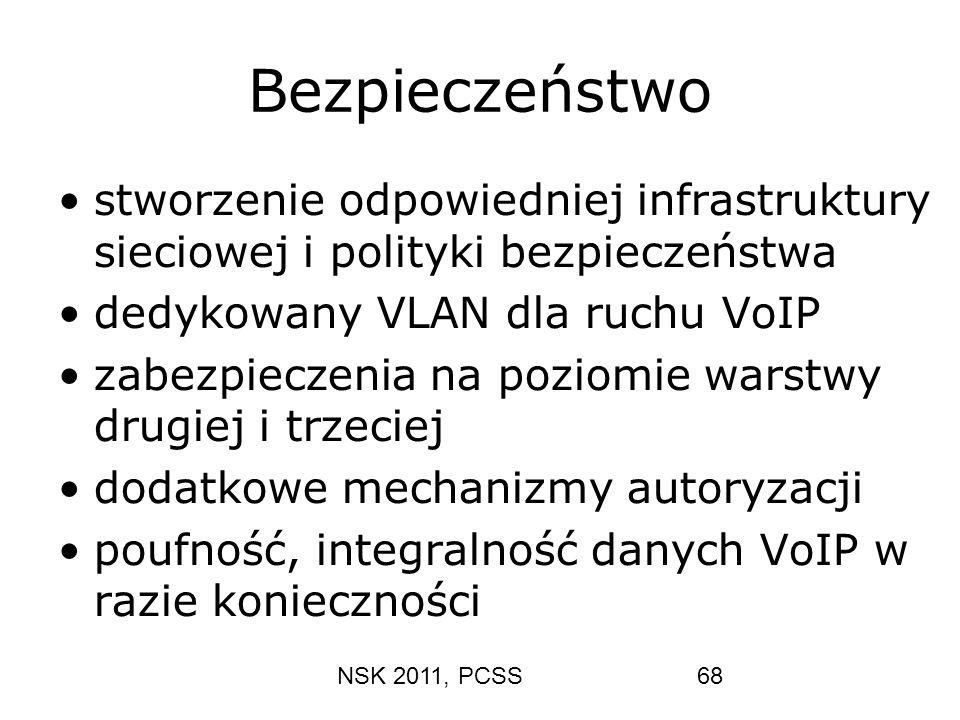 NSK 2011, PCSS68 Bezpieczeństwo stworzenie odpowiedniej infrastruktury sieciowej i polityki bezpieczeństwa dedykowany VLAN dla ruchu VoIP zabezpieczen