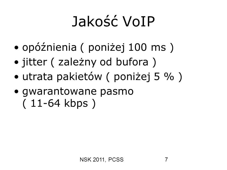 NSK 2011, PCSS7 Jakość VoIP opóźnienia ( poniżej 100 ms ) jitter ( zależny od bufora ) utrata pakietów ( poniżej 5 % ) gwarantowane pasmo ( 11-64 kbps