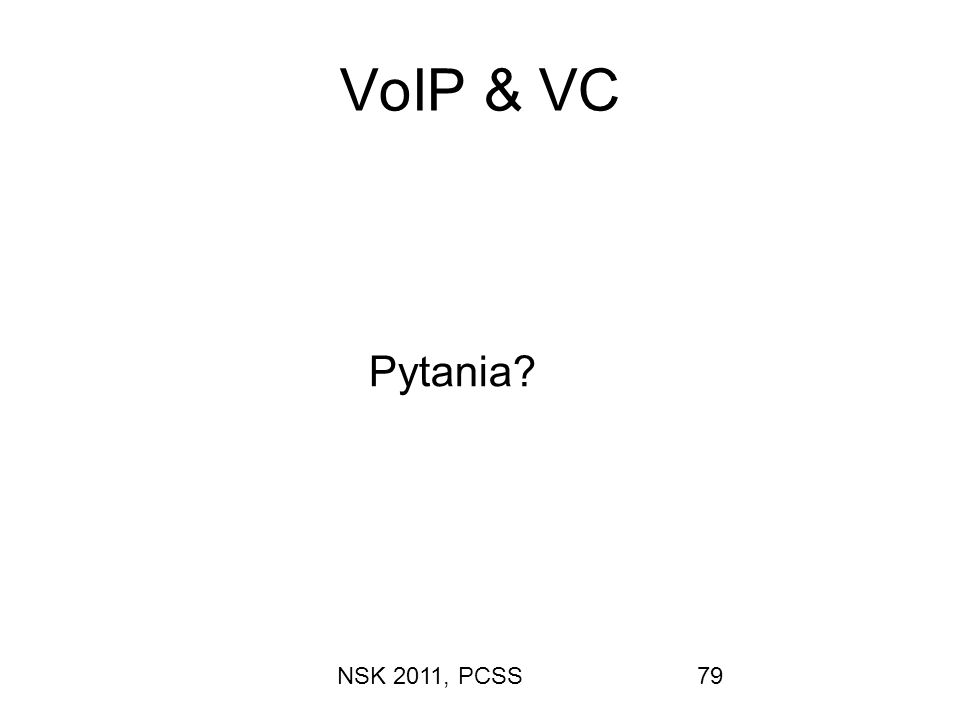 NSK 2011, PCSS79 VoIP & VC Pytania?