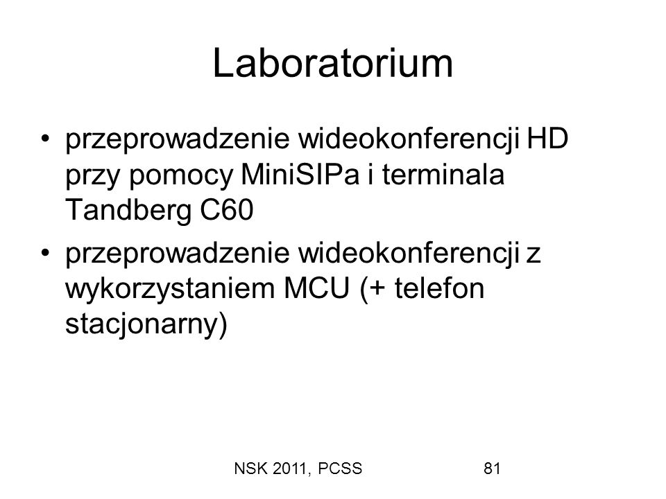 NSK 2011, PCSS81 Laboratorium przeprowadzenie wideokonferencji HD przy pomocy MiniSIPa i terminala Tandberg C60 przeprowadzenie wideokonferencji z wyk