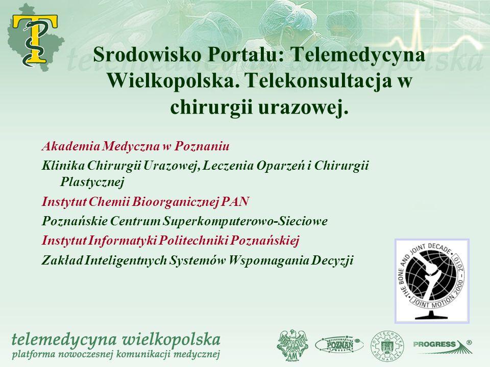 Srodowisko Portalu: Telemedycyna Wielkopolska.Telekonsultacja w chirurgii urazowej.