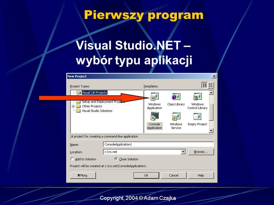 Copyright, 2004 © Adam Czajka Visual Studio.NET – wybór typu aplikacji Pierwszy program