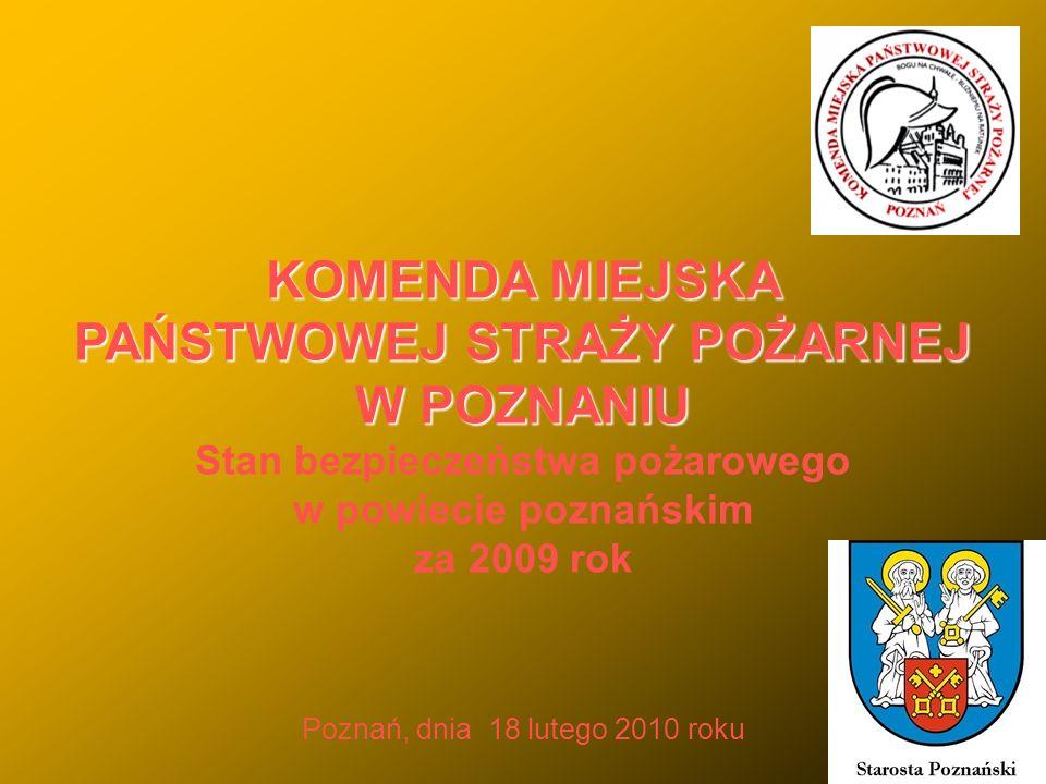 KOMENDA MIEJSKA PAŃSTWOWEJ STRAŻY POŻARNEJ W POZNANIU KOMENDA MIEJSKA PAŃSTWOWEJ STRAŻY POŻARNEJ W POZNANIU Stan bezpieczeństwa pożarowego w powiecie poznańskim za 2009 rok Poznań, dnia 18 lutego 2010 roku